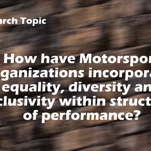 Research Topic: How Motorsport Organizations have incorporated equality, diversity and inclusivity within structures of performance- analysis and evaluation.