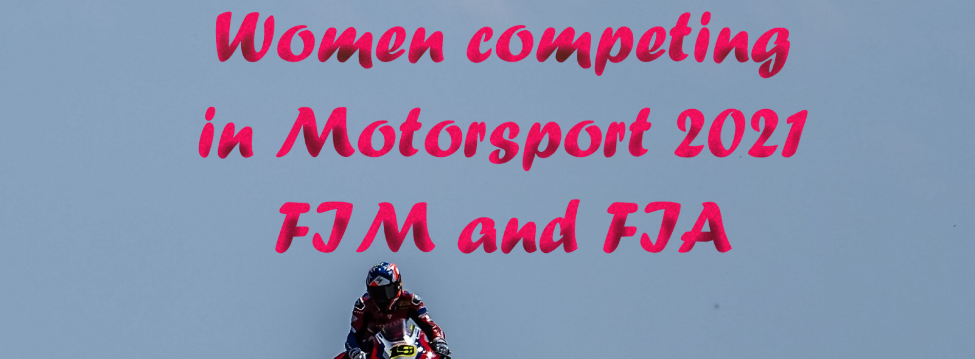 Women competing in Motorsport 2021- FIM and FIA Federations.